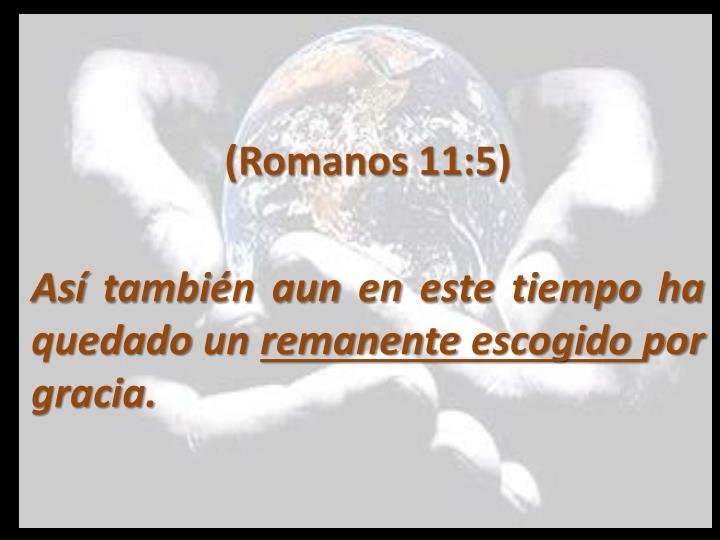 (Romanos 11:5)