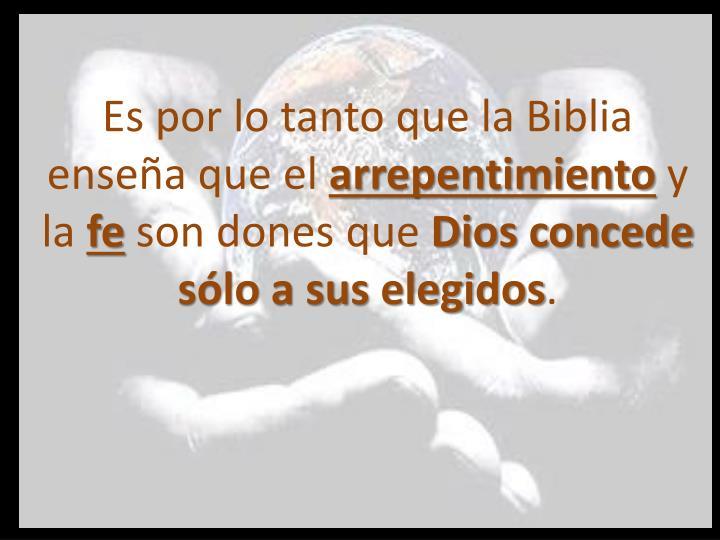 Es por lo tanto que la Biblia enseña que el
