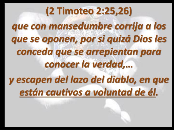 (2 Timoteo 2:25,26)