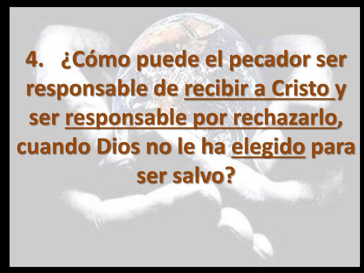 4.   ¿Cómo puede el pecador ser responsable de