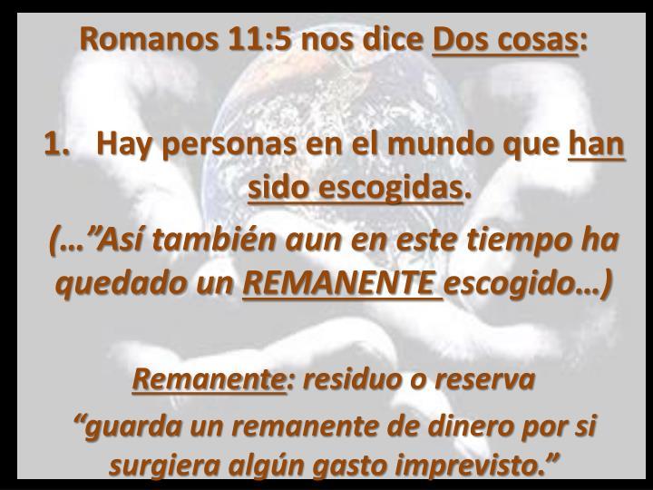 Romanos 11:5 nos dice