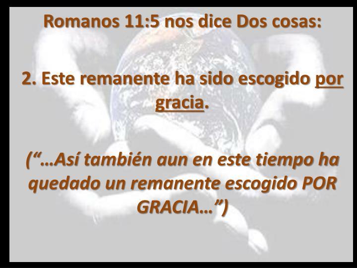Romanos 11:5 nos dice D