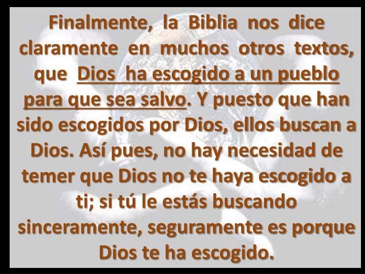 Finalmente,  la  Biblia  nos  dice  claramente  en  muchos  otros  textos,  que