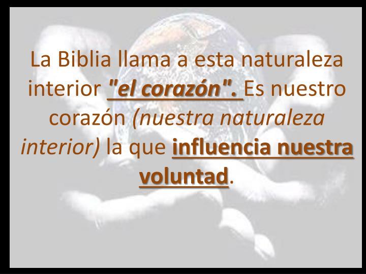 La Biblia llama a esta naturaleza interior