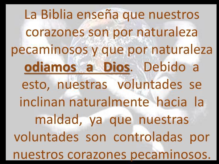 La Biblia enseña que nuestros corazones son por naturaleza pecaminosos y que por naturaleza