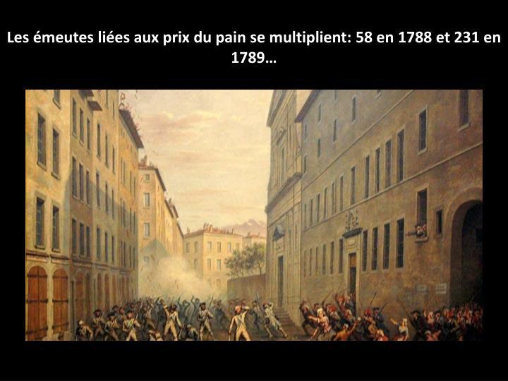 Les émeutes liées aux prix du pain se multiplient: 58 en 1788 et 231 en 1789…