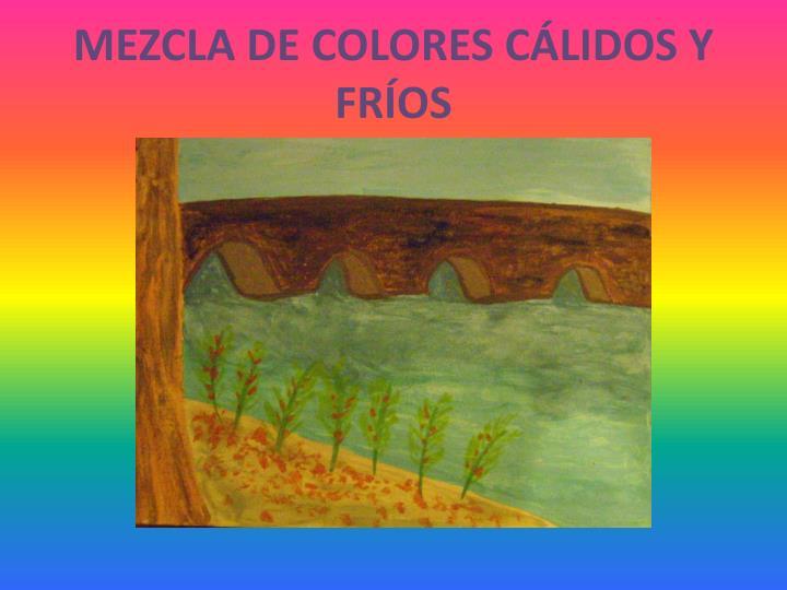MEZCLA DE COLORES CÁLIDOS Y FRÍOS
