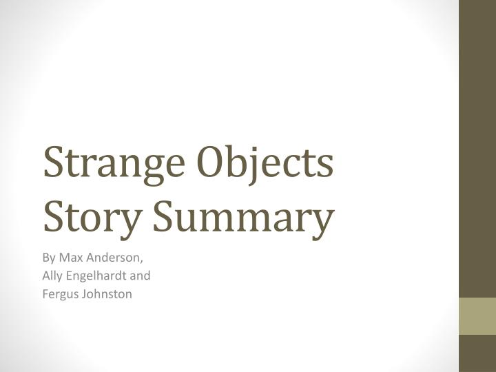 Strange objects story summary