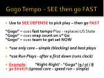 gogo tempo see then go fast
