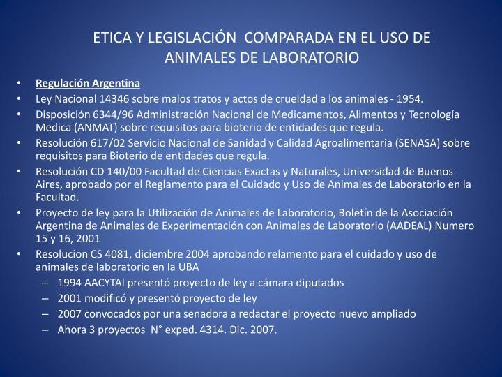 ETICA Y LEGISLACIÓN COMPARADA EN EL USO DE ANIMALES DE LABORATORIO