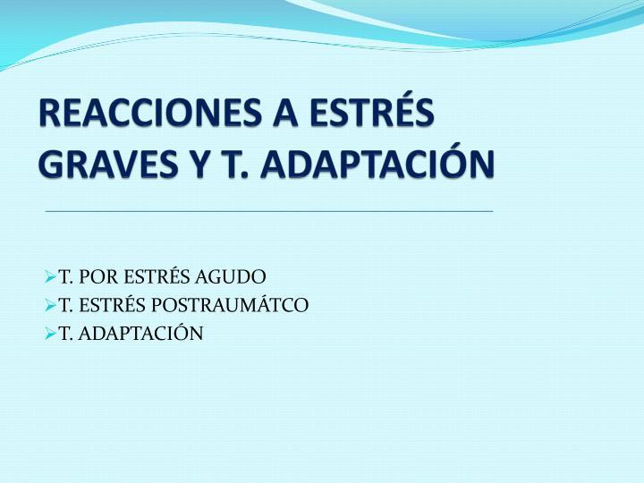 REACCIONES A ESTRÉS GRAVES Y T. ADAPTACIÓN