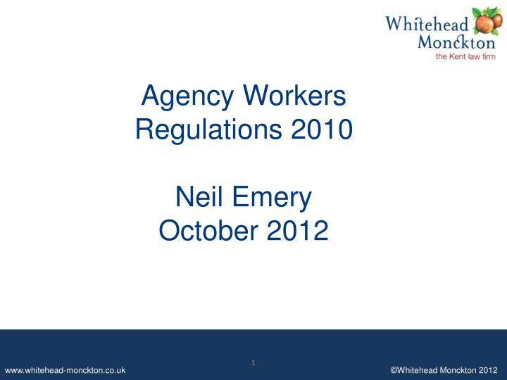 Agency workers regulations 2010 neil emery october 2012