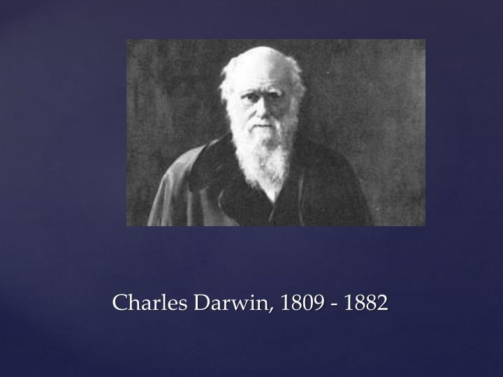 Charles Darwin, 1809 - 1882