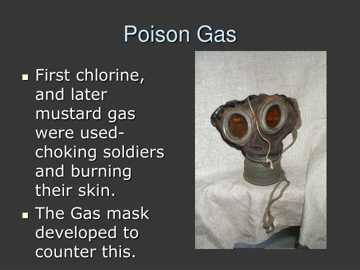 First chlorine, and later mustard gas were used- choking soldiers and burning their skin.