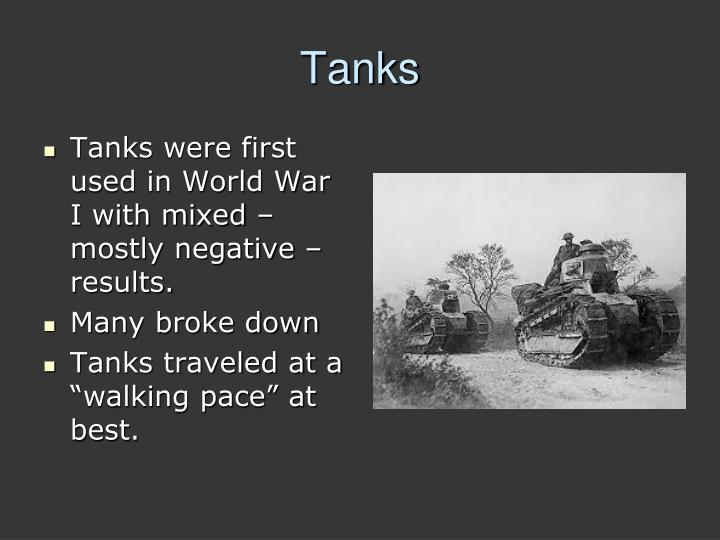 Tanks were first used in World War I with mixed – mostly negative – results.