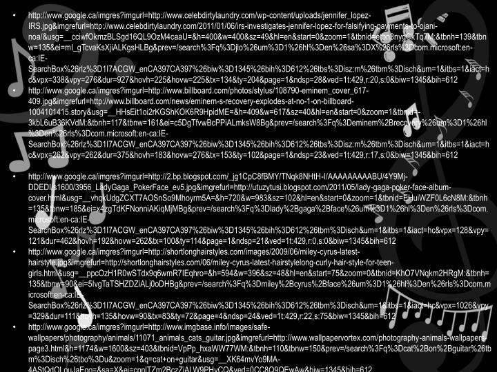 http://www.google.ca/imgres?imgurl=http://www.celebdirtylaundry.com/wp-content/uploads/jennifer_lopez-IRS.jpg&imgrefurl=http://www.celebdirtylaundry.com/2011/01/06/irs-investigates-jennifer-lopez-for-falsifying-payments-to-ojani-noa/&usg=__cciwfOkmzBLSgd16QL9OzM4caaU=&h=400&w=400&sz=49&hl=en&start=0&zoom=1&tbnid=etbn3nygCkTq7M:&tbnh=139&tbnw=135&ei=mI_gTcvaKsXjiALKgsHLBg&prev=/search%3Fq%3Djlo%26um%3D1%26hl%3Den%26sa%3DX%26rls%3Dcom.microsoft:en-ca:IE-SearchBox%26rlz%3D1I7ACGW_enCA397CA397%26biw%3D1345%26bih%3D612%26tbs%3Disz:m%26tbm%3Disch&um=1&itbs=1&iact=hc&vpx=338&vpy=276&dur=927&hovh=225&hovw=225&tx=134&ty=204&page=1&ndsp=28&ved=1t:429,r:20,s:0&biw=1345&bih=612