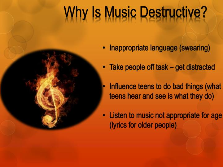 Why Is Music Destructive?