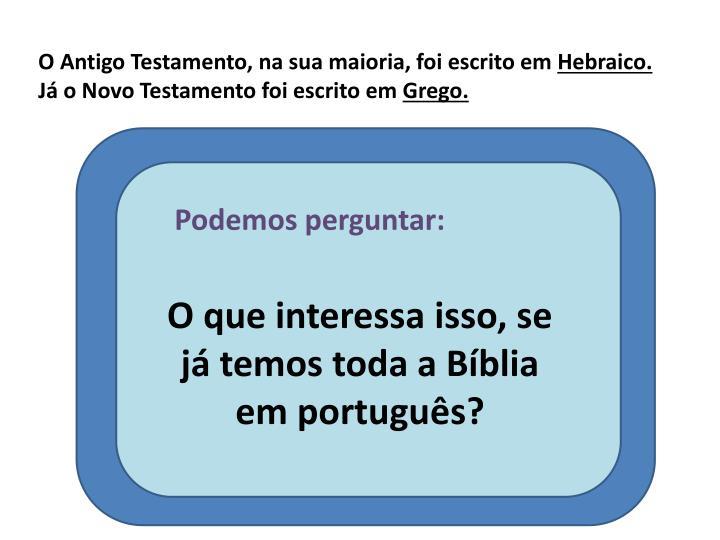 O Antigo Testamento, na sua maioria, foi escrito em