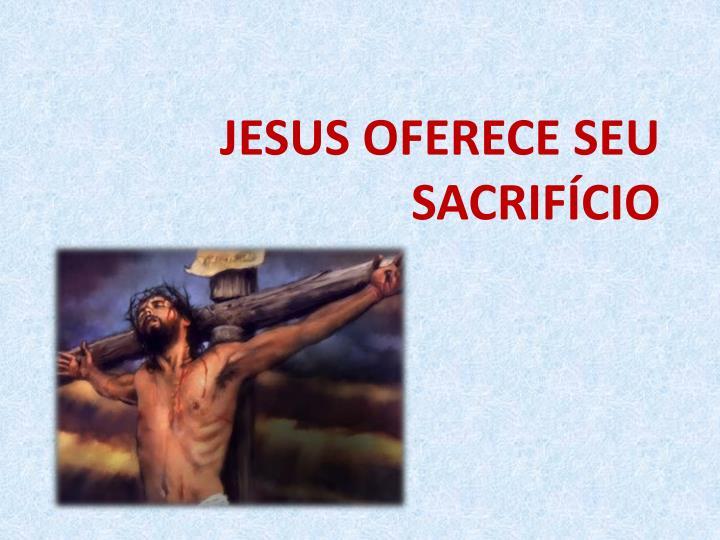 JESUS OFERECE SEU