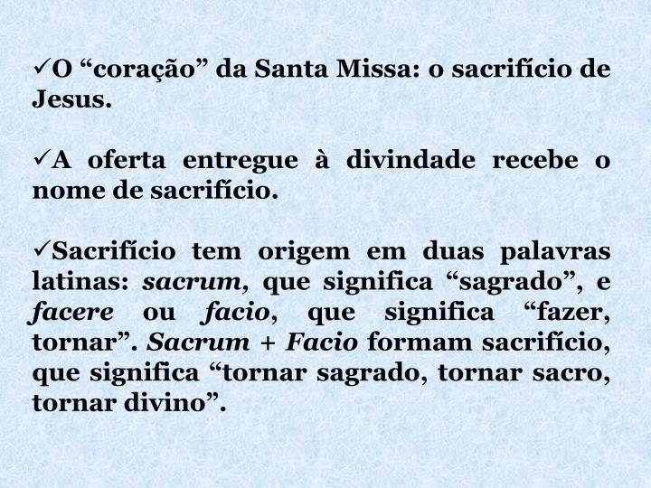 """O """"coração"""" da Santa Missa: o sacrifício de Jesus."""
