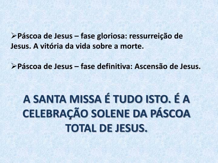 Páscoa de Jesus – fase gloriosa: ressurreição de Jesus. A vitória da vida sobre a morte.