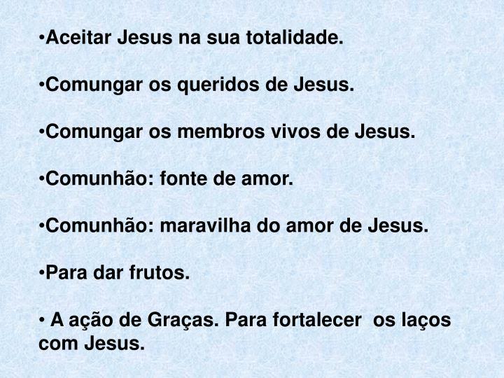 Aceitar Jesus na sua totalidade.