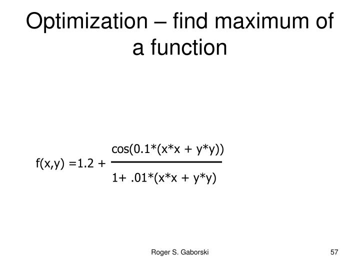 Optimization – find maximum of a function