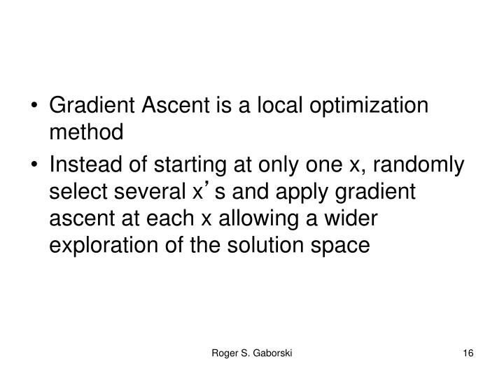 Gradient Ascent is a local optimization method