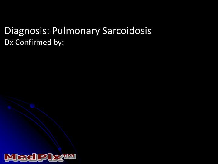 Diagnosis: Pulmonary Sarcoidosis