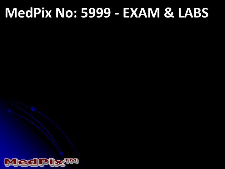 MedPix No: 5999 - EXAM & LABS
