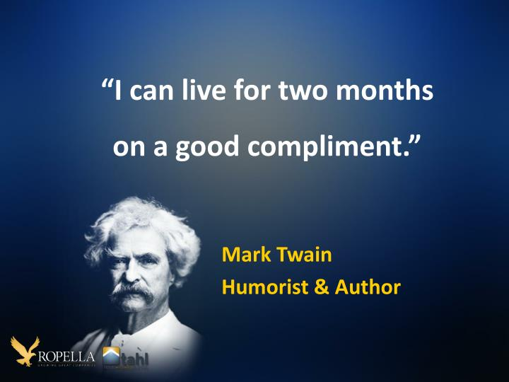 """I can live for two months      on a good compliment."""