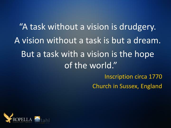 """A task without a vision is drudgery."