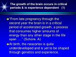 the growth of the brain occurs in critical periods is experience dependent 1