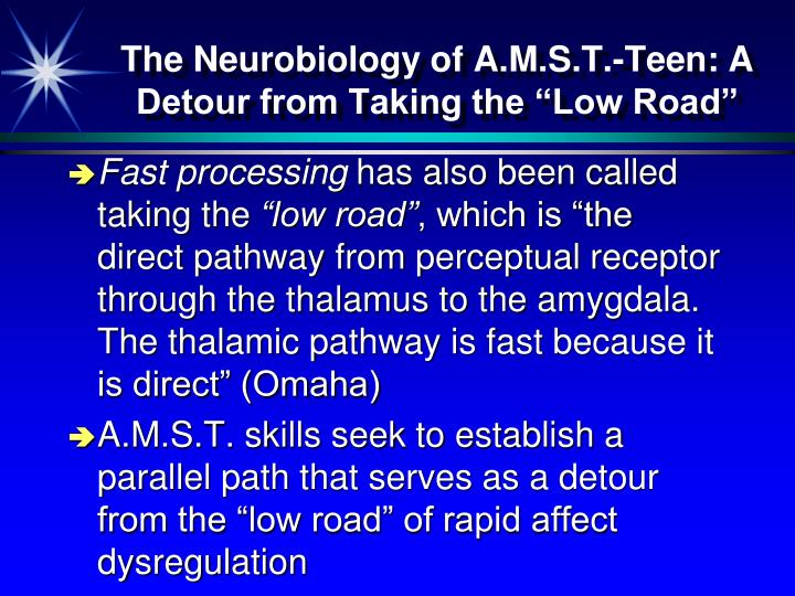 "The Neurobiology of A.M.S.T.-Teen: A Detour from Taking the ""Low Road"""