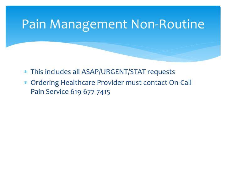 Pain Management Non-Routine