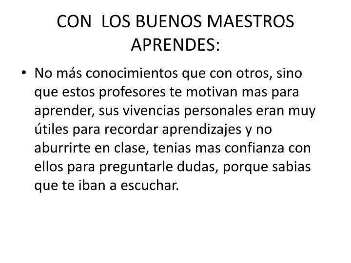 CON  LOS BUENOS MAESTROS APRENDES: