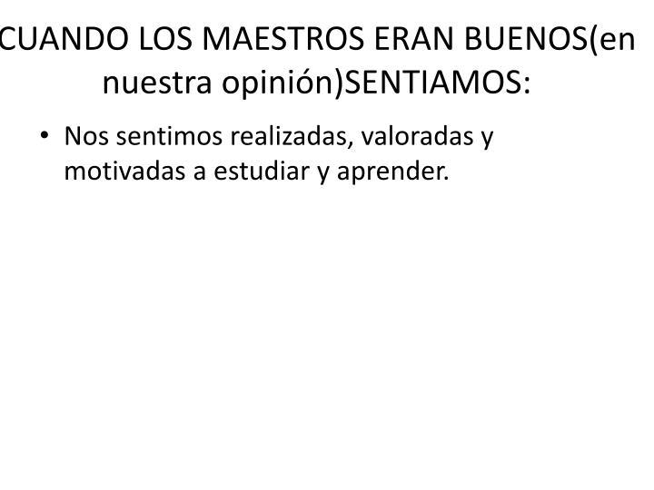 CUANDO LOS MAESTROS ERAN BUENOS(en nuestra opinión)SENTIAMOS: