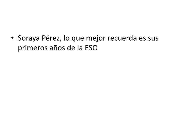 Soraya Pérez, lo que mejor recuerda es sus primeros años de la ESO