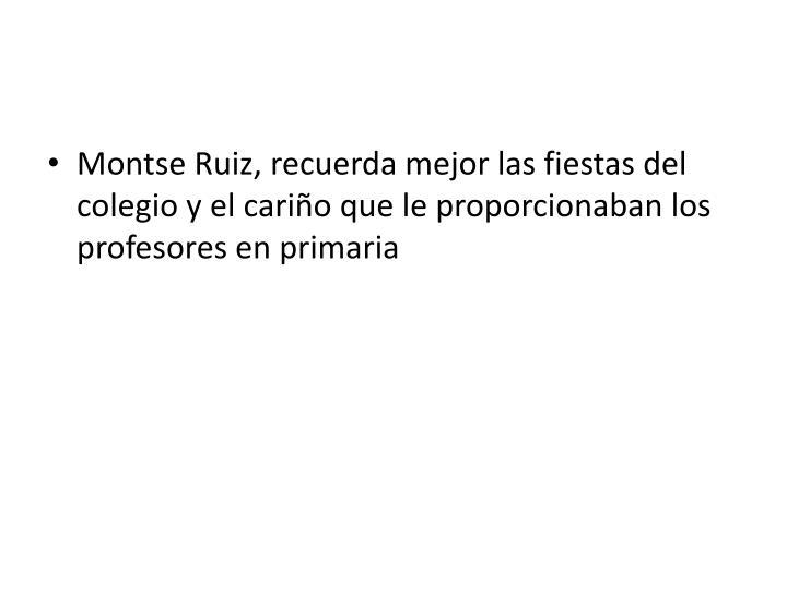 Montse Ruiz, recuerda mejor las fiestas del colegio y el cariño que le proporcionaban los profesores en primaria