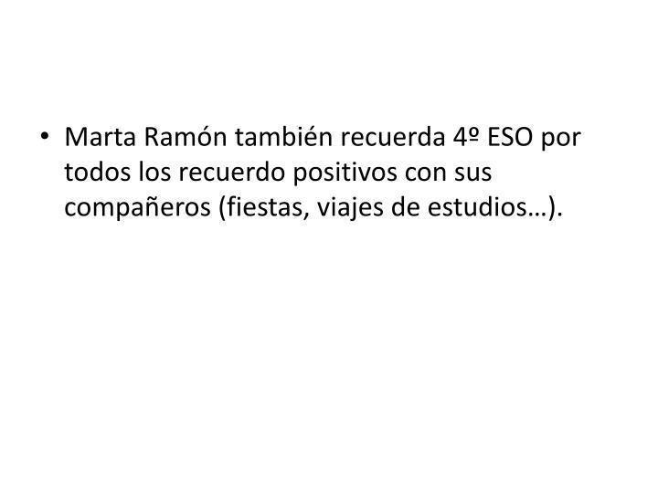 Marta Ramón también recuerda 4º ESO por todos los recuerdo positivos con sus compañeros (fiestas, viajes de estudios…).