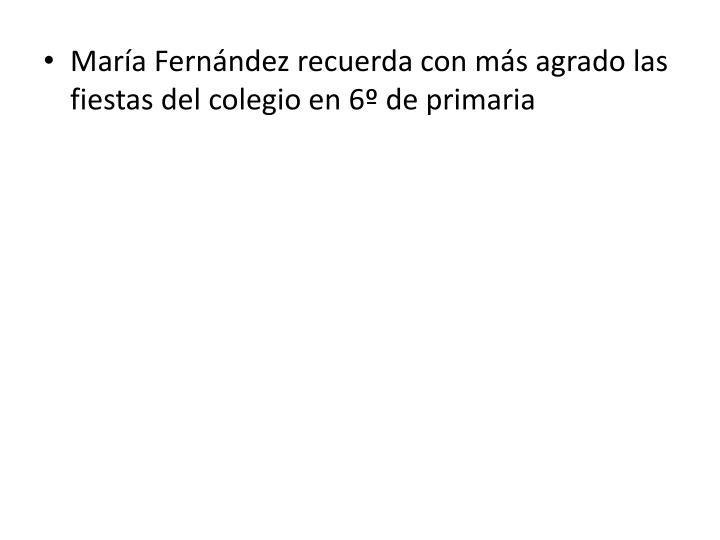 María Fernández recuerda con más agrado las fiestas del colegio en 6º de primaria