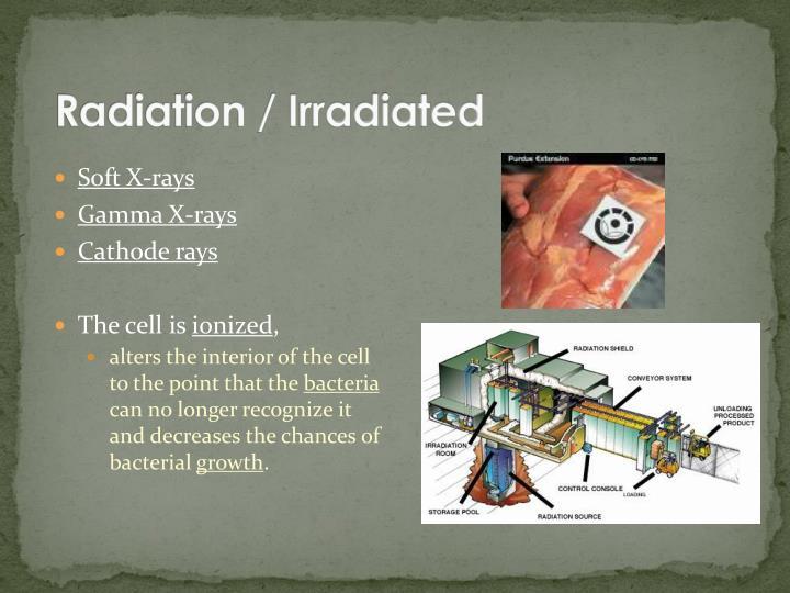 Radiation / Irradiated