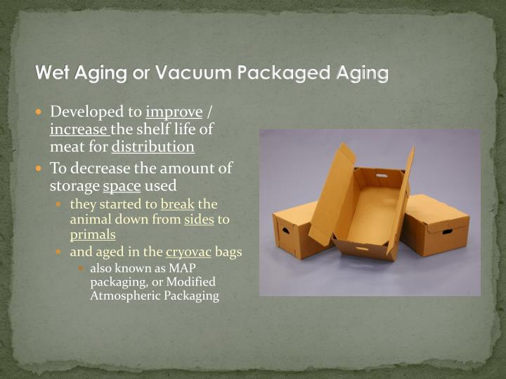 Wet Aging or Vacuum Packaged Aging