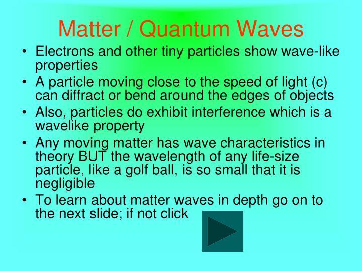 Matter / Quantum Waves