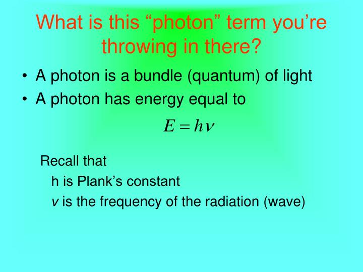 "What is this ""photon"" term you're throwing in there?"
