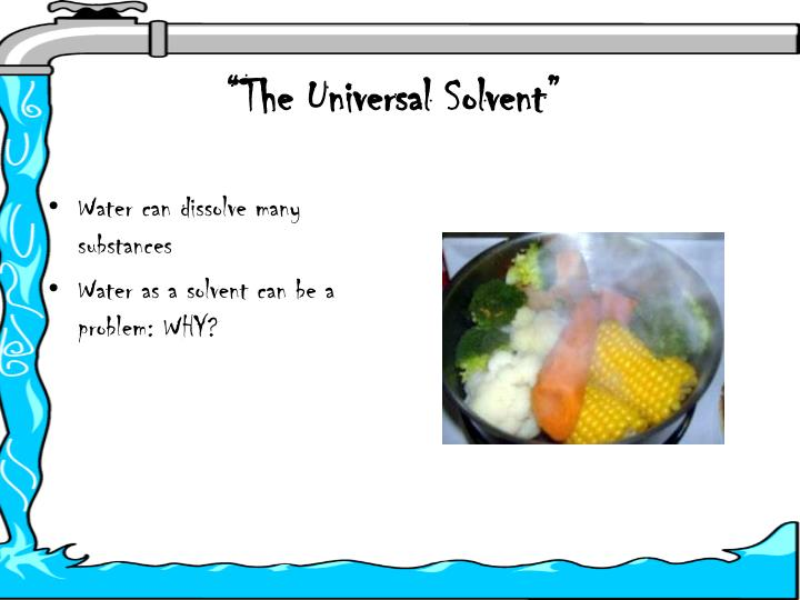 """The Universal Solvent"""