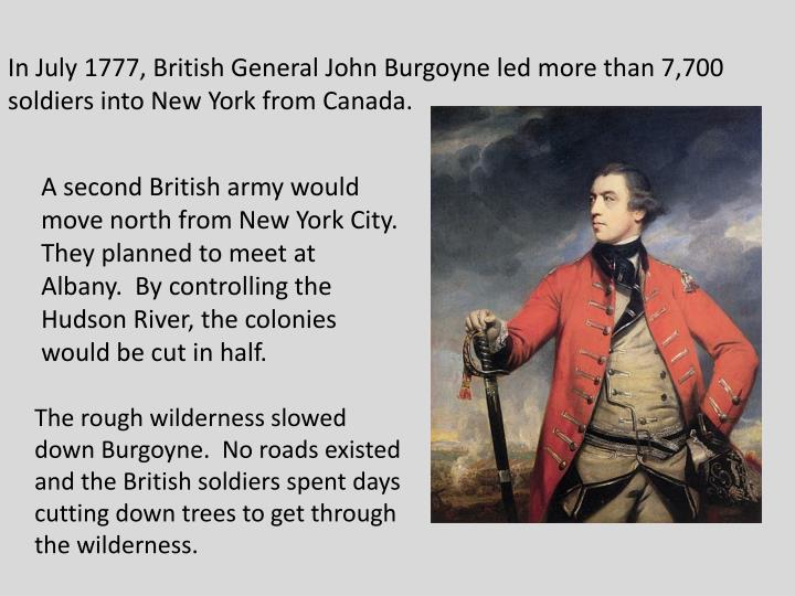 In July 1777, British General John Burgoyne led more than 7,700 soldiers into New York from Canada.