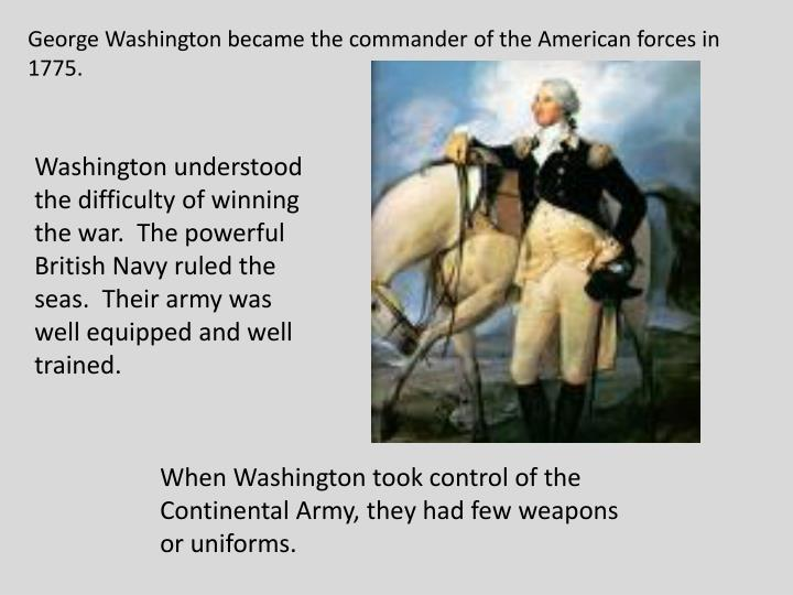 George Washington became the commander of the American forces in 1775.