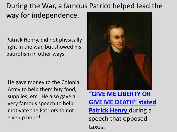 During the War, a famous Patriot helped lead the way for independence.
