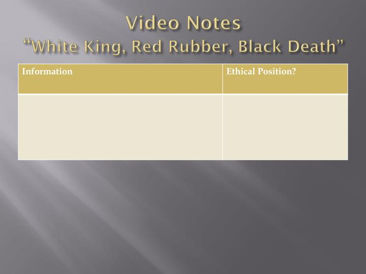 Video notes white king red rubber black death